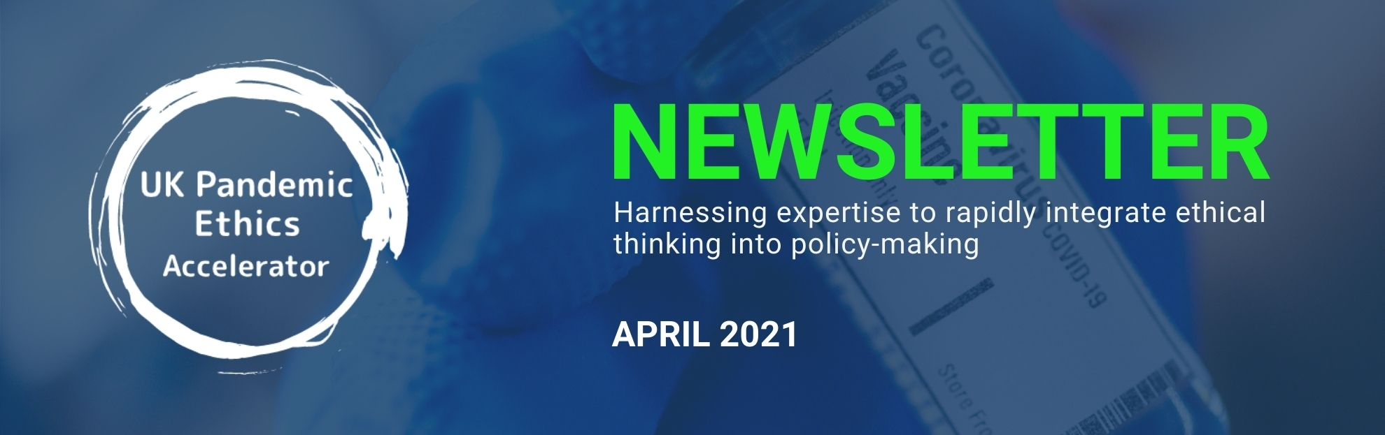 Blue banner image showing the UK Pandemic Ethics logo alongside the heading Newsletter April 2021